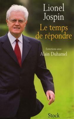 Le temps de répondre par Lionel Jospin - Entretiens avec Alain Duhamel