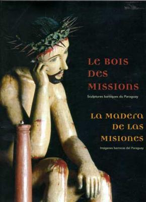 Collectif Le bois des missions Sculptures baroques du Paraguay
