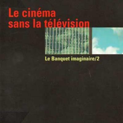 Le cinéma sans la télévision Le Banquet imaginaire/2