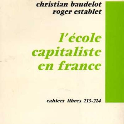 Baudelot Christian et Estabelet Roger L'école capitaliste en France