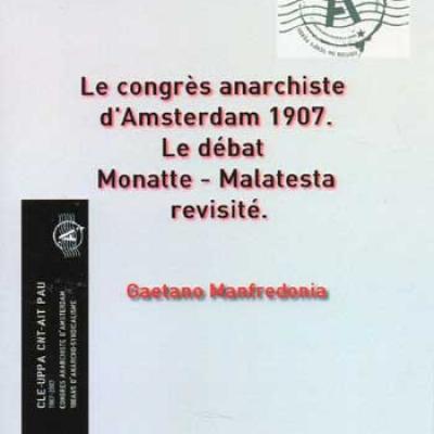 Le congrès anarchiste d'Amsterdam 1907 Le débat Monatte-Malatesta revisité par G.Manfredonia
