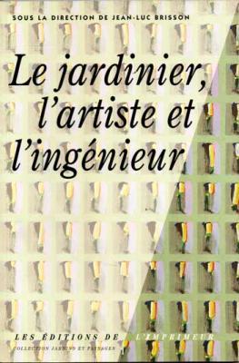 Brisson Jean-Luc Le jardinier, l'artiste et l'ingénieur