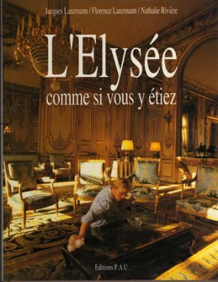 L'Elysée comme si vous étiez par J.Lanzmann, F.Lanzmann et N.Rivière