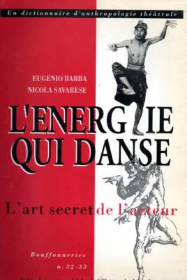 Barba Eugenio L'énergie qui danse L'art secret de l'acteur