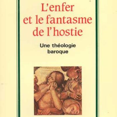 Camporesi Piero L'enfer et le fantasme de l'hostie Une théologie baroque