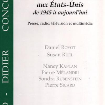 Les médias et l'information aux Etats-Unis de 1945 à aujourd'hui par Daniel Royot et Susan Ruel