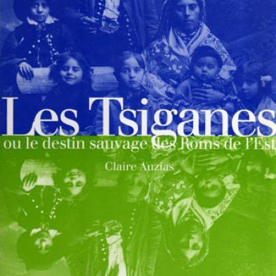Les Tsiganes ou le destin sauvage des Roms de l'Est par Claire Auzias