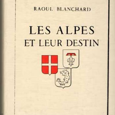 Les Alpes et leur destin par Raoul Blanchard