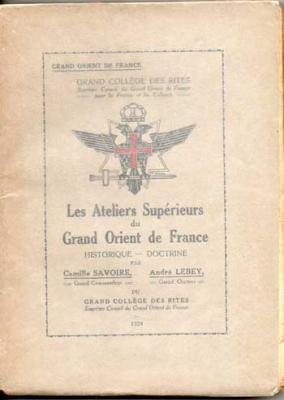Les Ateliers Supérieurs du Grand Orient de France par C.Savoire et A.Lebey