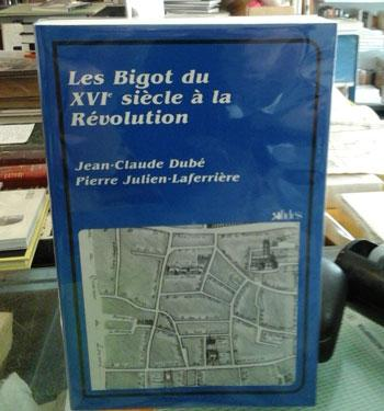 Dubé J.C. Les Bigot du XVI siècle à la Révolution