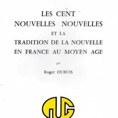 Dubuis Roger Les cent nouvelles nouvelles et la tradition de la nouvelle en France au moyen âge