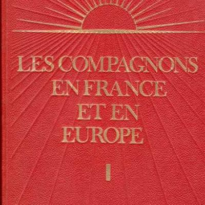 Les compagnons en France et en Europe. Série complète en trois volumes