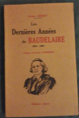 Aressy Lucien Les dernières années de Baudelaire 1861-1867