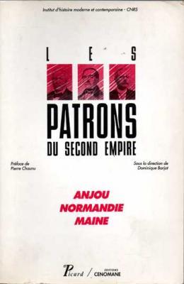 Barjot D.présente Les patrons du second empire Anjou Normandie Maine
