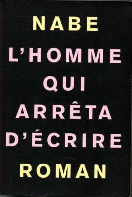 Nabe Marc-Edouard L'homme qui arrêta d'écrire