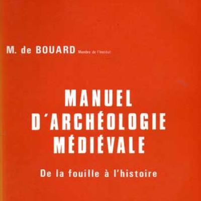De Bouard M. Manuel d'archéologie médiévale De la fouille à l'histoire