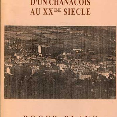 Mémoires et voyages d'un chanacois au XXième siècle par Roger Blanc
