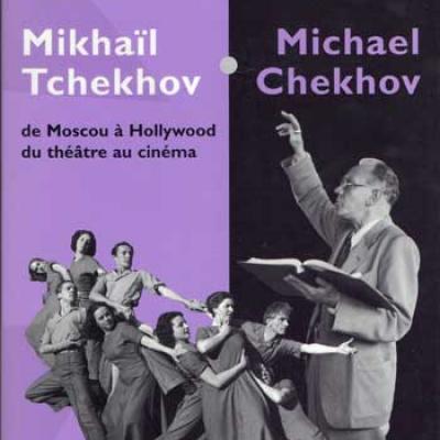 Mikhaïl Tchekhov/Michael Chekhov De Moscou à Hollywood Du théâtre au cinéma