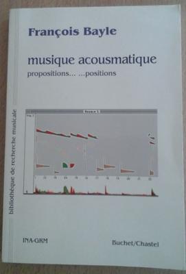 Bayle F. Musique acousmatique Propositions...Positions