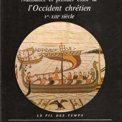 Naissance et premier essor de l'occident chrétien Vième-XIIIième siècle