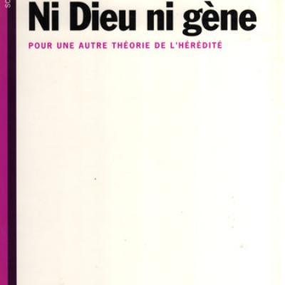 Ni Dieu ni gène - Pour une autre théorie de l'hérédité par Jean-Jacques Kupiec & Pierre Sonigo