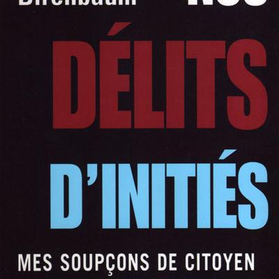 Nos délits d'initiés - Mes soupçons de citoyen par Guy Birenbaum