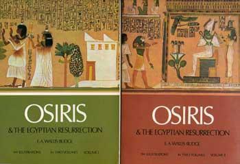Osiris and the Egyptian Resurrection by E.A.Wallis Budge