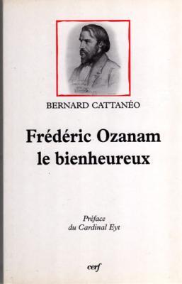 Frédéric Ozanam le bienheureux par Bernard Cattanéo
