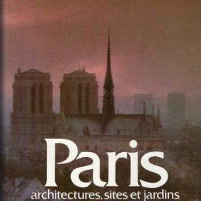 Paris architectures, sites et jardins par Bernard Champigneulle