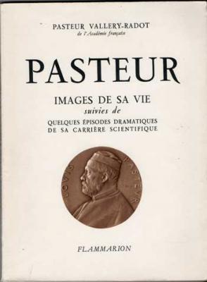 Pasteur Images de sa vie suivies de Quelques épisodes dramatiques de sa carrière scientifique
