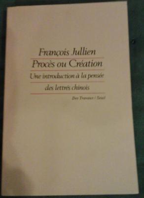 Jullien François Procès ou création Une introduction à la pensée des lettrés chinois