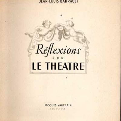 Barrault Jean-Louis Réflexions sur le théâtre