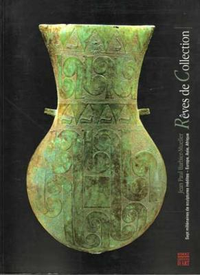 Rêves de collection Sept millénaires de sculptures inédites Europe Asie Afrique