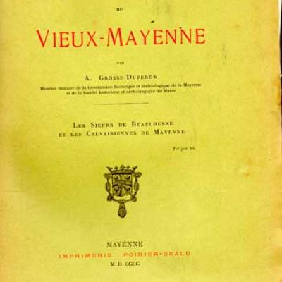 Grosse-Duperon Souvenirs du Vieux-Mayenne Les Sieurs de Beauchesne et les Calvairiennes de Mayenne