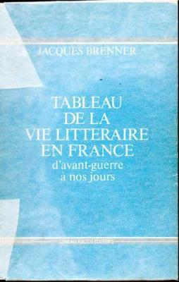 Brenner Jacques Tableau de la vie littéraire en France d'avant-guerre à nos jours