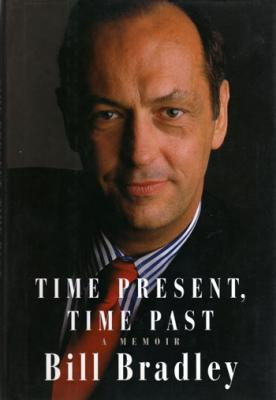 Time Present, Time Past  A Memoir by Bill Bradley