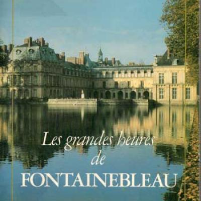 Les grandes heures de Fontainebleau par M.Toesca