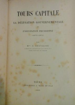 Chevalier C. Tours capitale La délégation départementale et l'occupation prussienne (1870-1871)