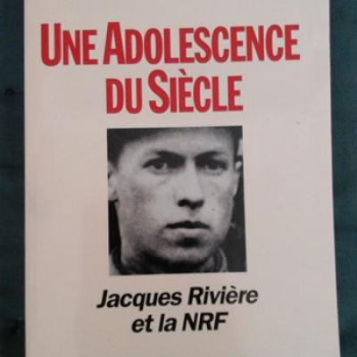 Lacouture J. Une adolescence du siècle Jacques Rivière et la NRF