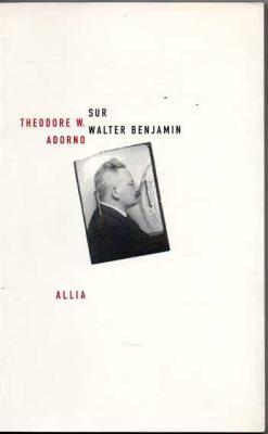 Adorno Théodore W. Sur Walter Benjamin